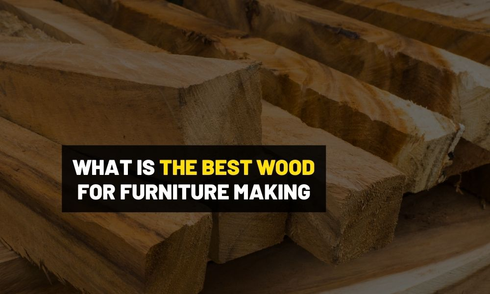 What is the best wood for furniture making?