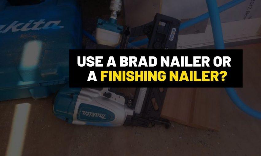 Brad nailer vs. Finishing nailer | Cordless, gas and air powered?