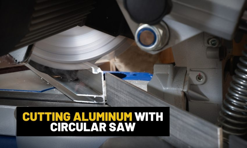 How to cut aluminum with a circular saw?