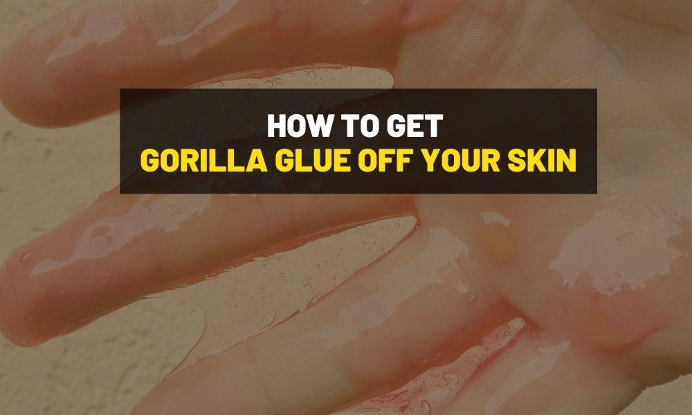 How to get Gorilla glue off skin?