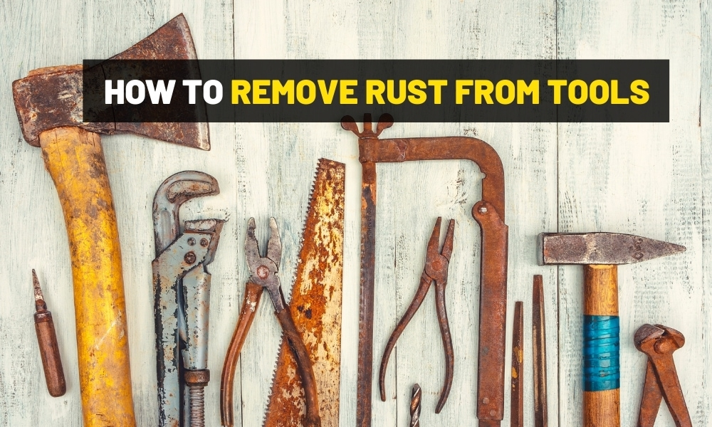 How to remove rust from your tools?